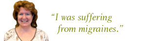 """I was suffering from migraines"""
